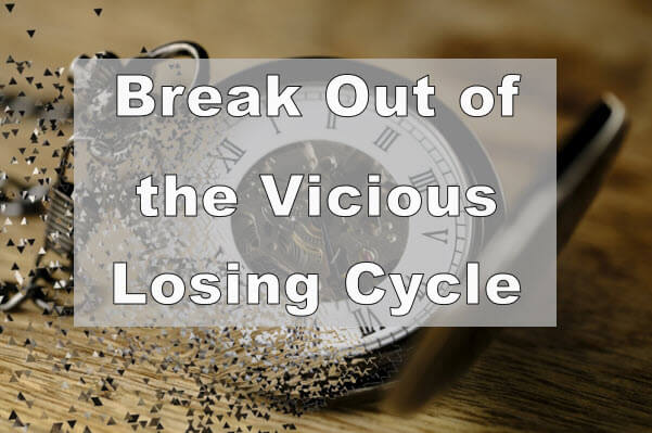 Break Out of the Vicious Losing Cycle