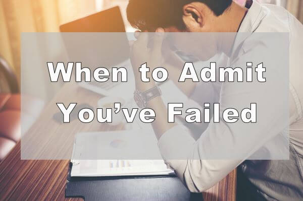 When to Admit You've Failed